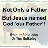 But Jesus named God &#8216;our Father&#8217;!