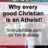 Why every  good Christian  is an Atheist!