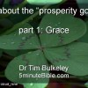 "What about the ""prosperity gospel""? part 1: Grace"