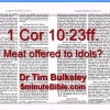 1 Cor 10:23ff. Meat offered to idols?