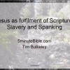 Jesus as fulfilment of Scripture: Slavery and Spanking