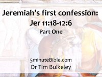 Jeremiah's first confession: Jer 11:18-12:6: Part One