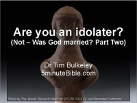 Are you an idolater? (Not – Was God married? Part Two)