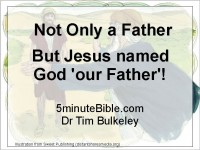 But Jesus named God 'our Father'!