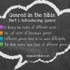 Genres in the Bible: Part 1: Introducing Genre