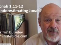 Jonah 1:11-12  Underestimating Jonah?
